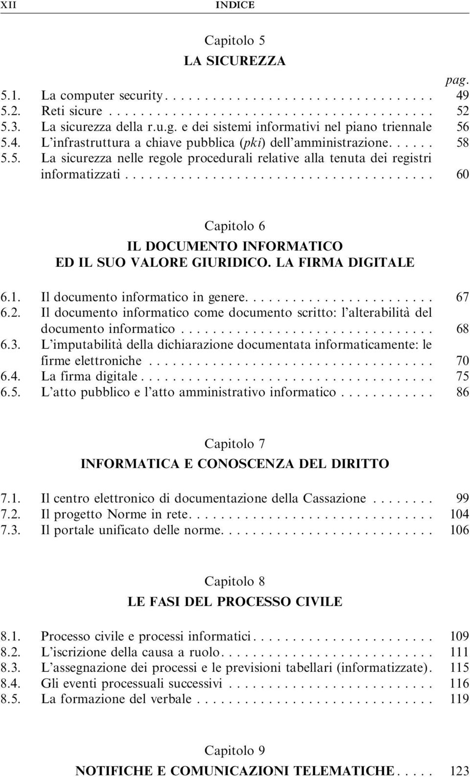 Ildocumentoinformaticoingenere... 67 6.2. Il documento informatico come documento scritto: l alterabilità del documentoinformatico... 68 6.3.