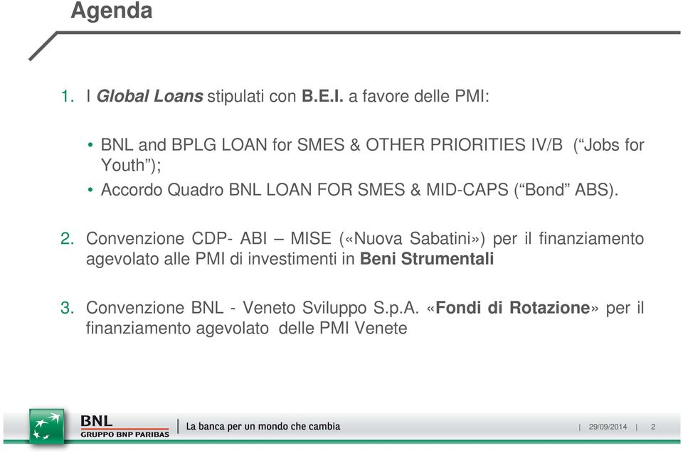 a favore delle PMI: BNL and BPLG LOAN for SMES & OTHER PRIORITIES IV/B ( Jobs for Youth ); Accordo Quadro BNL