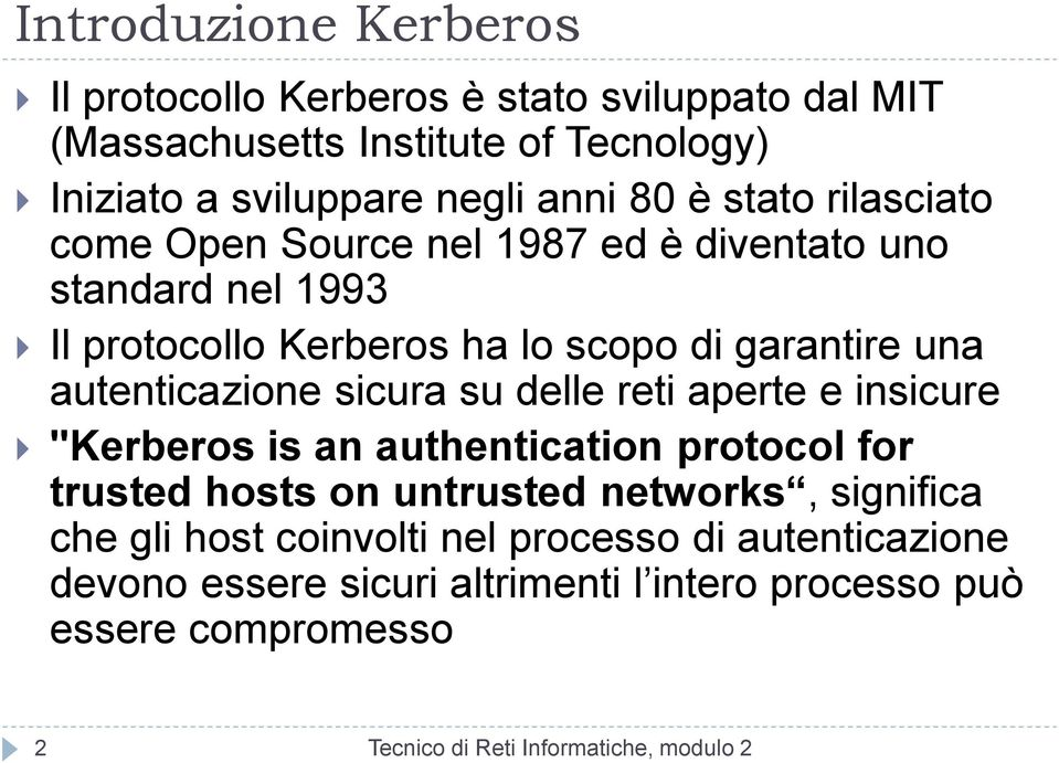 "autenticazione sicura su delle reti aperte e insicure ""Kerberos is an authentication protocol for trusted hosts on untrusted"