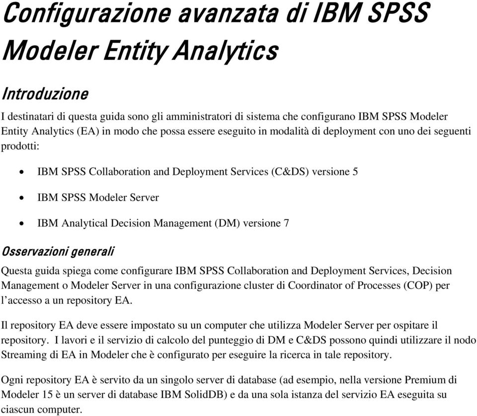 Decision Management (DM) versione 7 Osservazioni generali Questa guida spiega come configurare IBM SPSS Collaboration and Deployment Services, Decision Management o Modeler Server in una