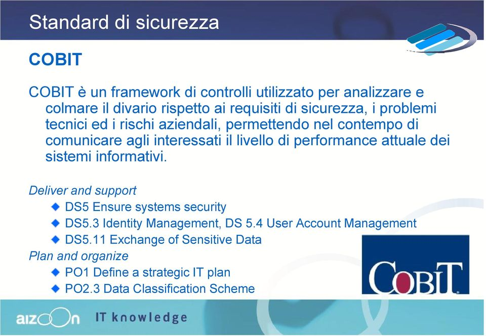 performance attuale dei sistemi informativi. Deliver and support DS5 Ensure systems security DS5.3 Identity Management, DS 5.