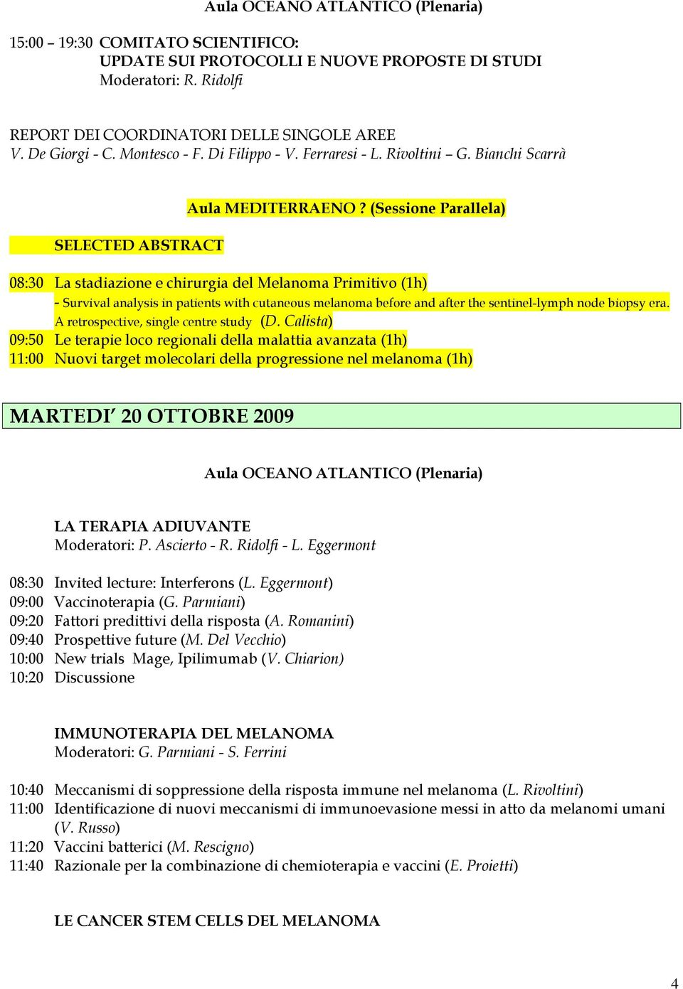 (Sessione Parallela) 08:30 La stadiazione e chirurgia del Melanoma Primitivo (1h) - Survival analysis in patients with cutaneous melanoma before and after the sentinel-lymph node biopsy era.