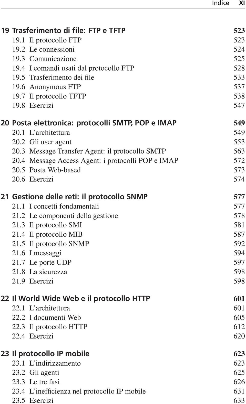 2 Gli user agent 553 20.3 Message Transfer Agent: il protocollo SMTP 563 20.4 Message Access Agent: i protocolli POP e IMAP 572 20.5 Posta Web-based 573 20.