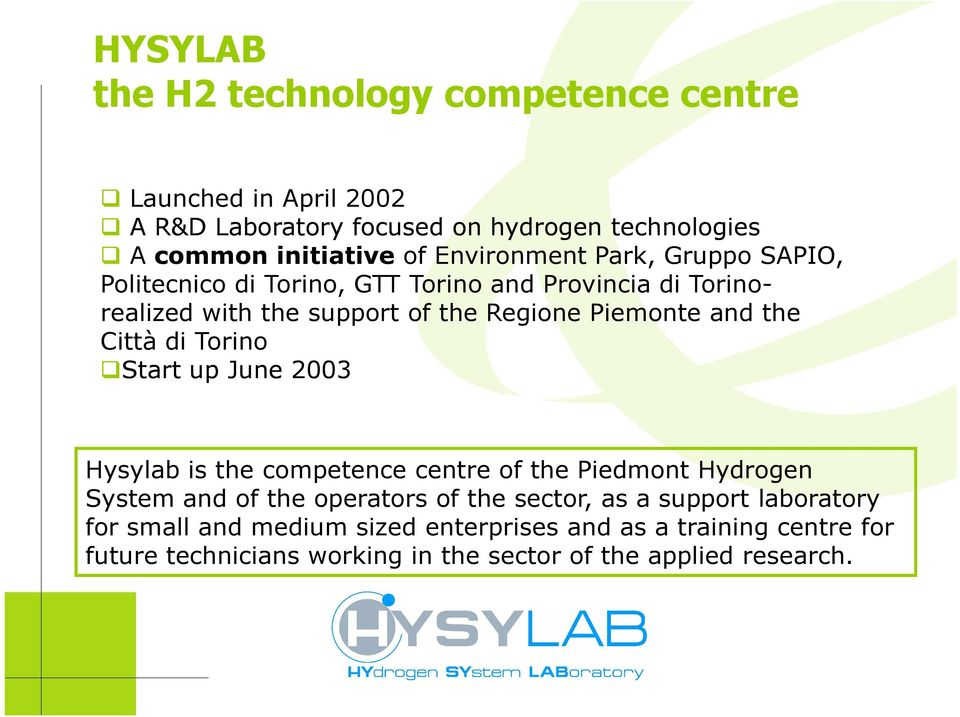 the Città di Torino Start up June 2003 Hysylab is the competence centre of the Piedmont Hydrogen System and of the operators of the sector, as a