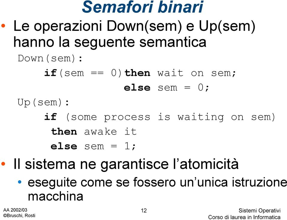 if (some process is waiting on sem) then awake it else sem = 1; Il sistema