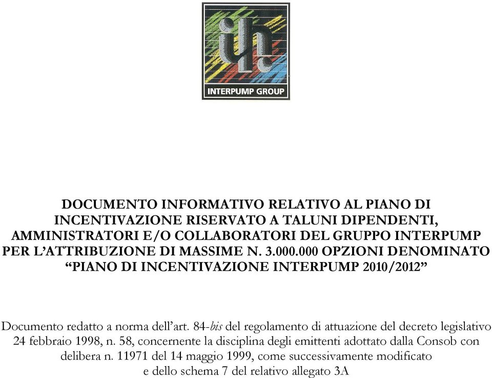 000 OPZIONI DENOMINATO PIANO DI INCENTIVAZIONE INTERPUMP 2010/2012 Documento redatto a norma dell art.