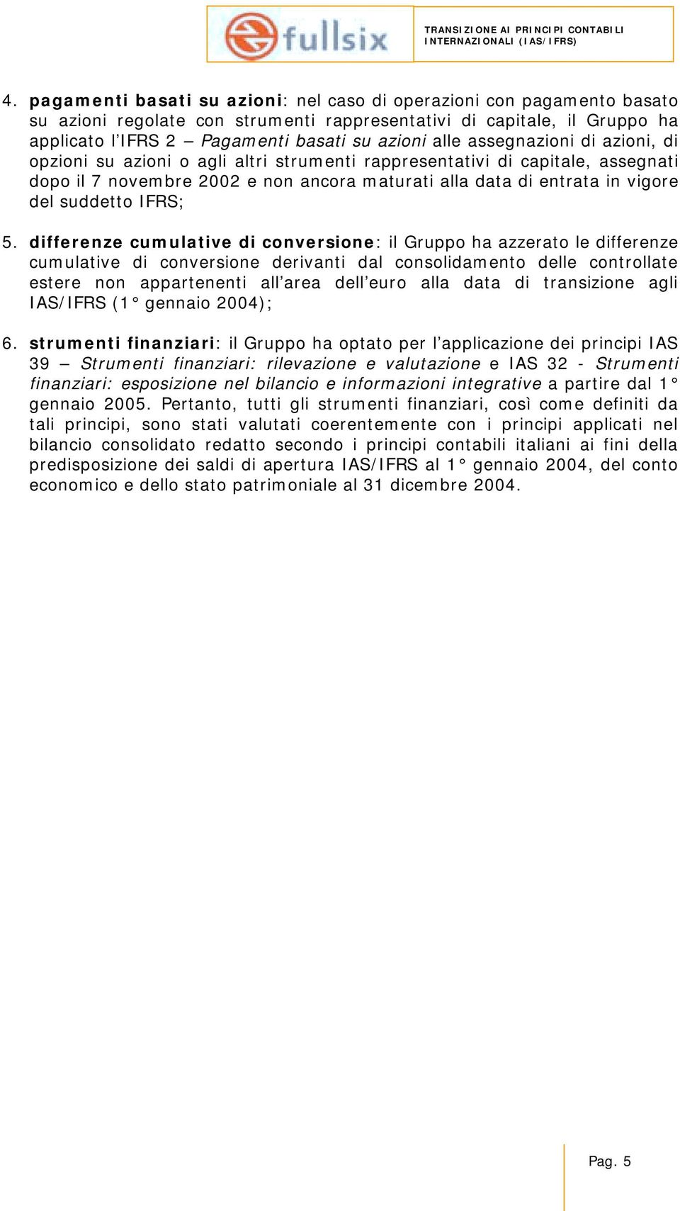 suddetto IFRS; 5.