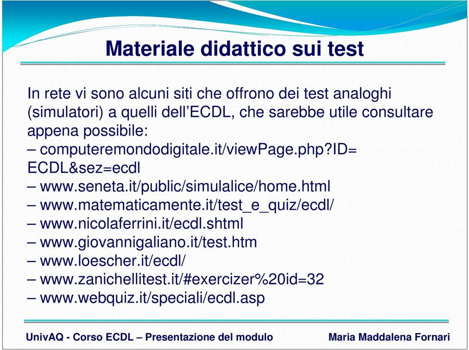 seneta.it/public/simulalice/home.html www.matematicamente.it/test_e_quiz/ecdl/ www.nicolaferrini.it/ecdl.shtml www.