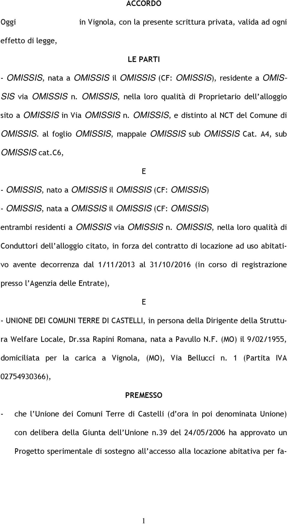 A4, sub OMISSIS cat.c6, E - OMISSIS, nato a OMISSIS il OMISSIS (CF: OMISSIS) - OMISSIS, nata a OMISSIS il OMISSIS (CF: OMISSIS) entrambi residenti a OMISSIS via OMISSIS n.