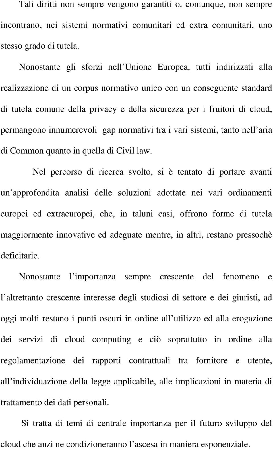 fruitori di cloud, permangono innumerevoli gap normativi tra i vari sistemi, tanto nell aria di Common quanto in quella di Civil law.