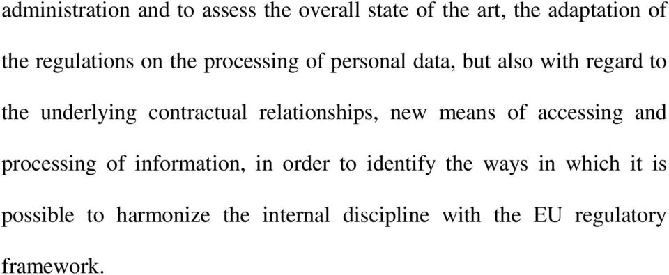relationships, new means of accessing and processing of information, in order to identify the