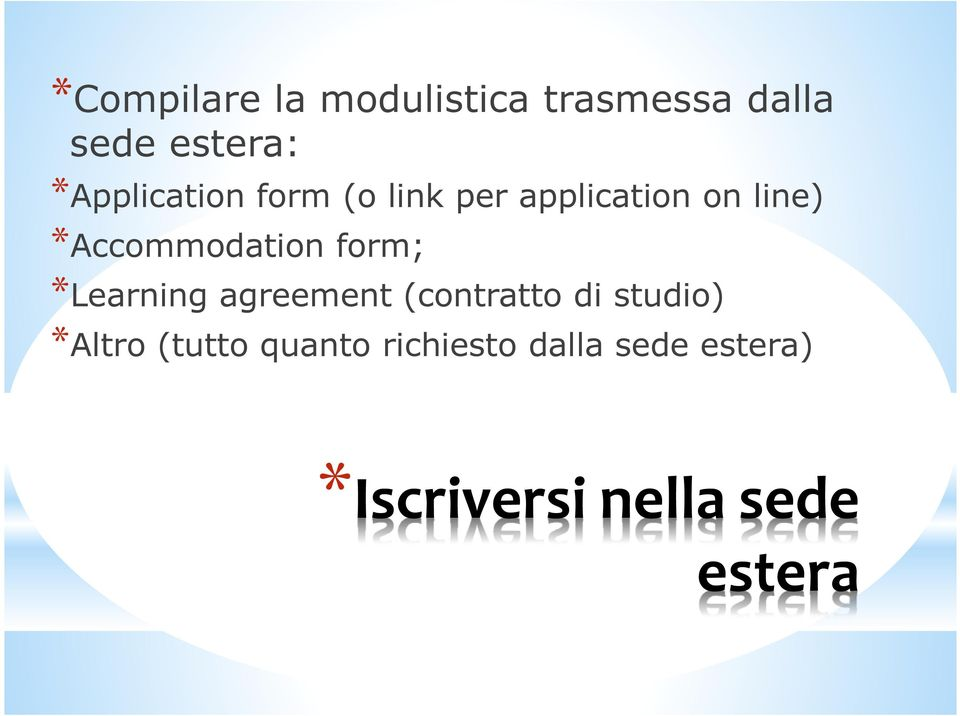 *Accommodation form; *Learning agreement (contratto di