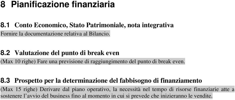 2 Valutazione del punto di break even (Max 10 righe) Fare una previsione di raggiungimento del punto di break even. 8.