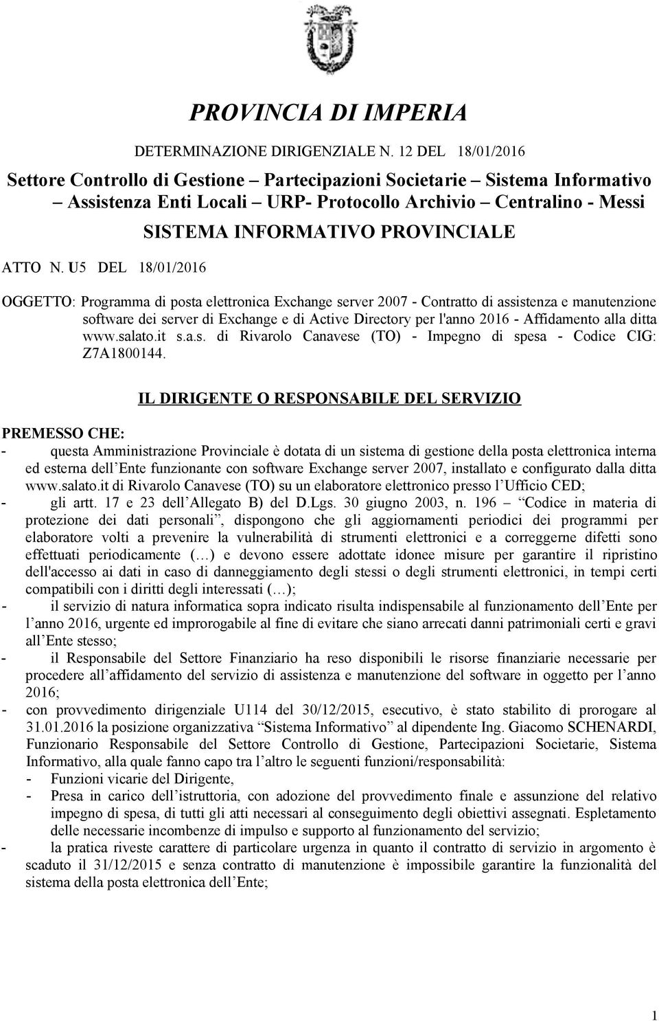 U5 DEL 18/01/2016 SISTEMA INFORMATIVO PROVINCIALE OGGETTO: Programma di posta elettronica Exchange server 2007 - Contratto di assistenza e manutenzione software dei server di Exchange e di Active