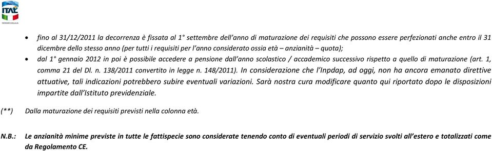 1, comma 21 del Dl. n. 138/2011 convertito in legge n. 148/2011).