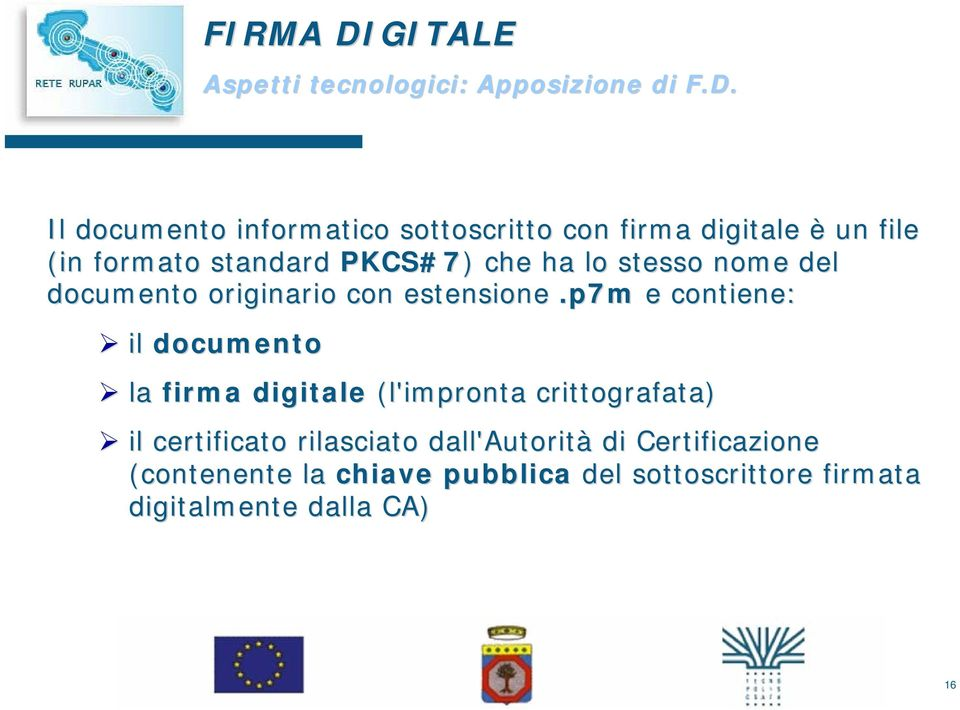 Il documento informatico sottoscritto con firma digitale è un file (in formato standard PKCS#7) ) che ha lo