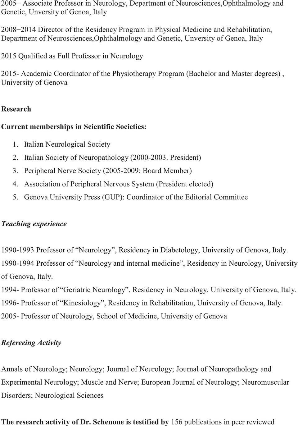 (Bachelor and Master degrees), University of Genova Research Current memberships in Scientific Societies: 1. Italian Neurological Society 2. Italian Society of Neuropathology (2000-2003. President) 3.