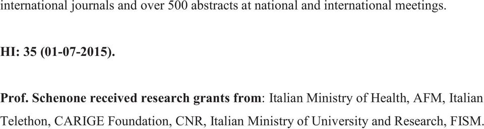 Schenone received research grants from: Italian Ministry of Health,