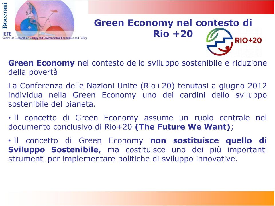 Il concetto di Green Economy assume un ruolo centrale nel documento conclusivo di Rio+20 (The Future We Want); Il concetto di Green