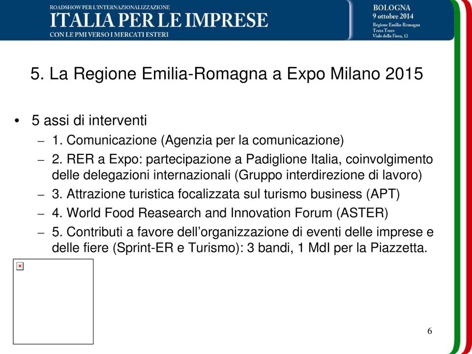 lavoro) 3. Attrazione turistica focalizzata sul turismo business (APT) 4. World Food Reasearch and Innovation Forum (ASTER) 5.