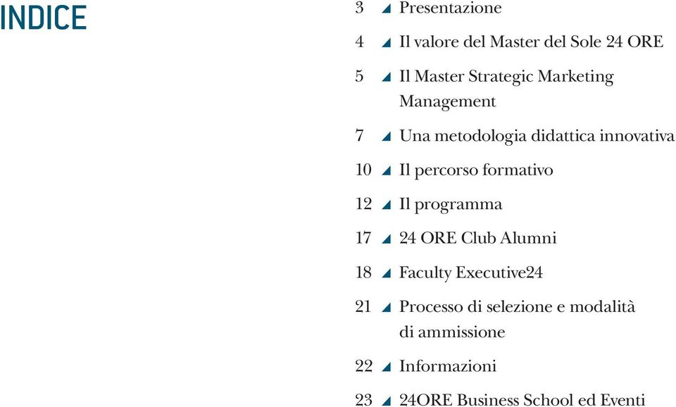 percorso formativo 12 Il programma 17 24 ORE Club Alumni 18 Faculty Executive24 21