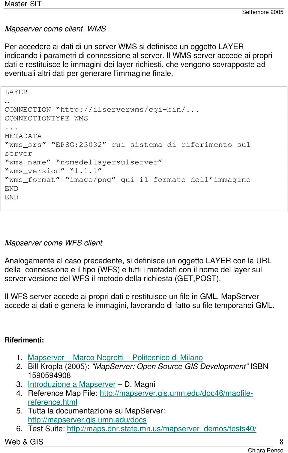 CONNECTION http://ilserverwms/cgi-bin/... CONNECTIONTYPE WMS... wms_srs EPSG:23032 qui sistema di riferimento sul server wms_name nomedellayersulserver wms_version 1.