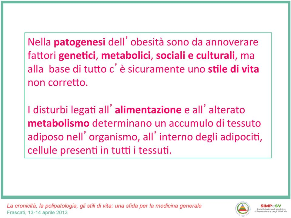 I disturbi legah all alimentazione e all alterato metabolismo determinano un accumulo