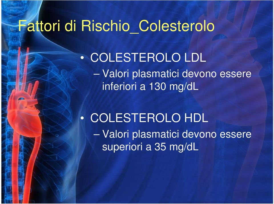 inferiori a 130 mg/dl COLESTEROLO HDL