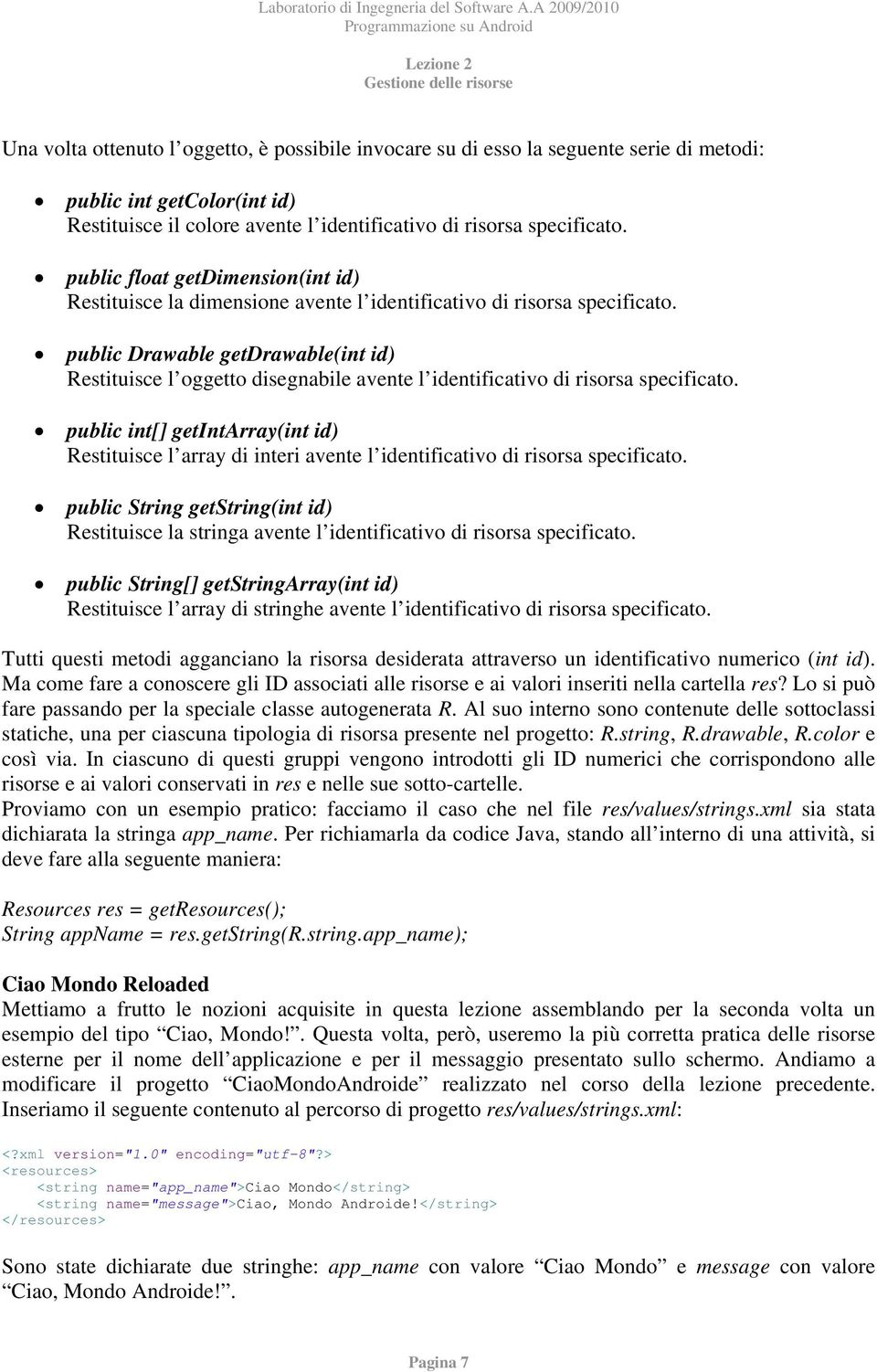 public Drawable getdrawable(int id) Restituisce l oggetto disegnabile avente l identificativo di risorsa specificato.