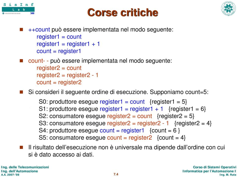 Supponiamo count=5: S0: produttore esegue register1 = count {register1 = 5 S1: produttore esegue register1 = register1 + 1 {register1 = 6 S2: consumatore esegue register2 = count