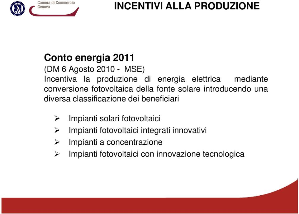 introducendo una diversa classificazione dei beneficiari Impianti solari fotovoltaici
