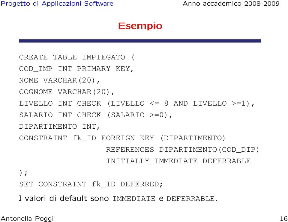 CONSTRAINT fk_id FOREIGN KEY (DIPARTIMENTO) REFERENCES DIPARTIMENTO(COD_DIP) INITIALLY IMMEDIATE