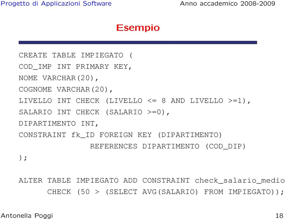CONSTRAINT fk_id FOREIGN KEY (DIPARTIMENTO) REFERENCES DIPARTIMENTO (COD_DIP) ); ALTER TABLE