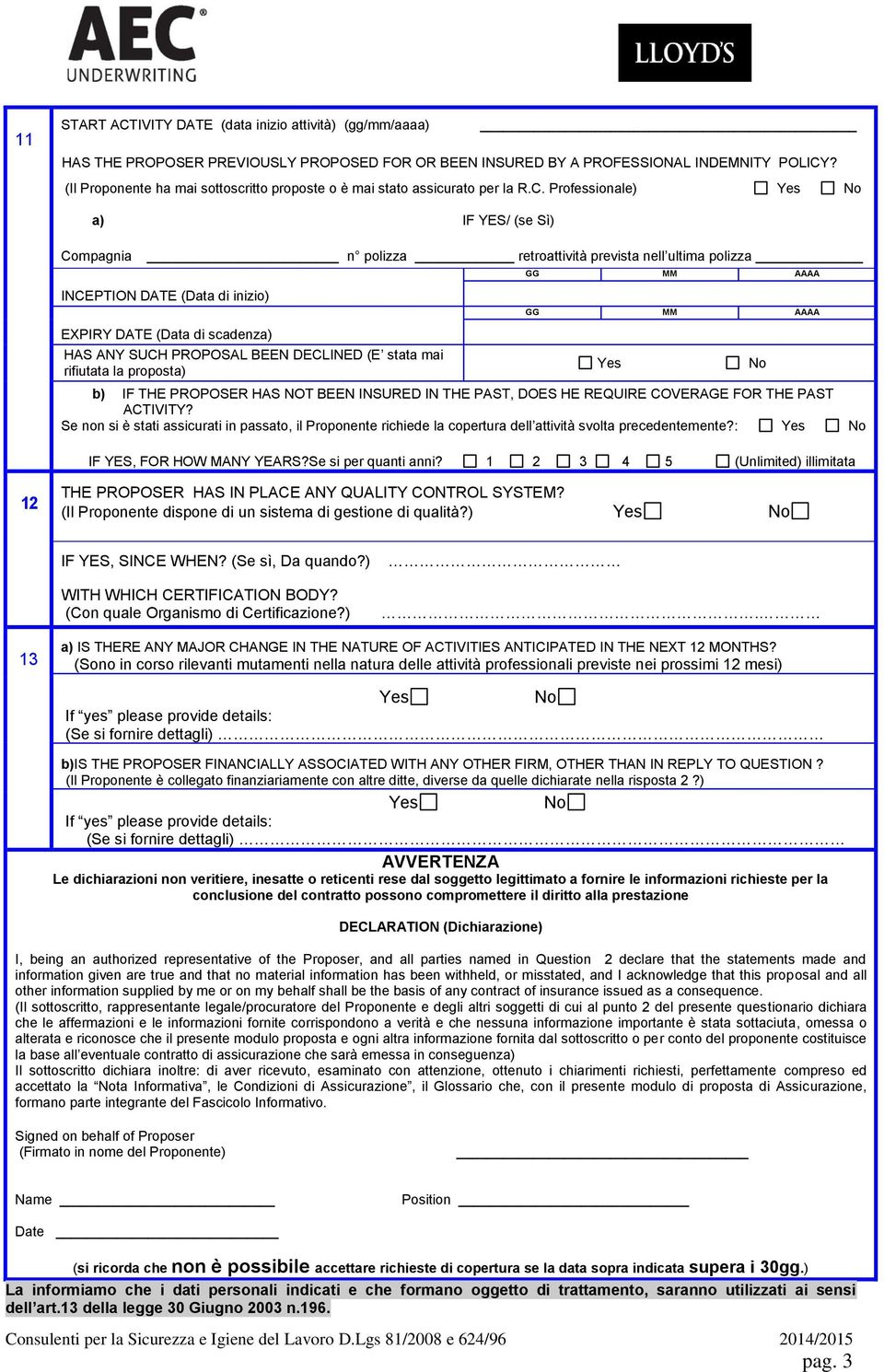 Professionale) a) IF YES/ (se Sì) Compagnia n polizza retroattività prevista nell ultima polizza INCEPTION DATE (Data di inizio) EXPIRY DATE (Data di scadenza) HAS ANY SUCH PROPOSAL BEEN DECLINED (E
