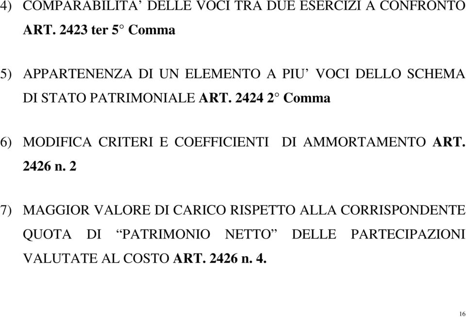 ART. 2424 2 Comma 6) MODIFICA CRITERI E COEFFICIENTI DI AMMORTAMENTO ART. 2426 n.