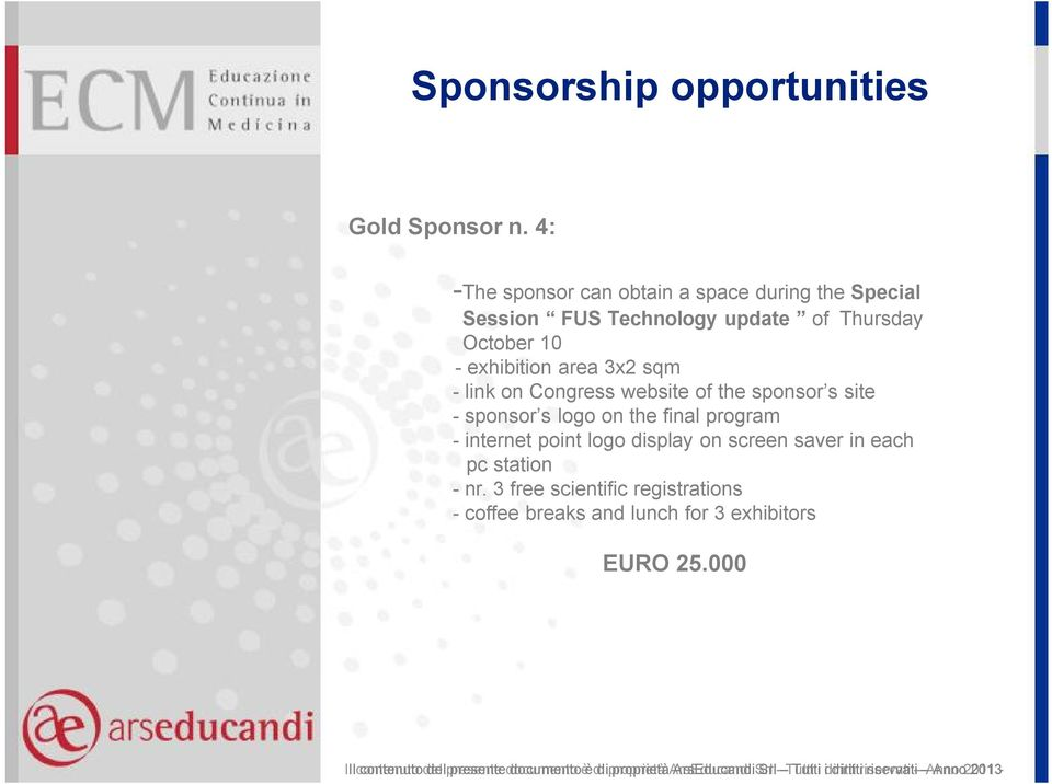 3x2 sqm - link on Congress website of the sponsor s site - sponsor s logo on the final program - internet point logo display on