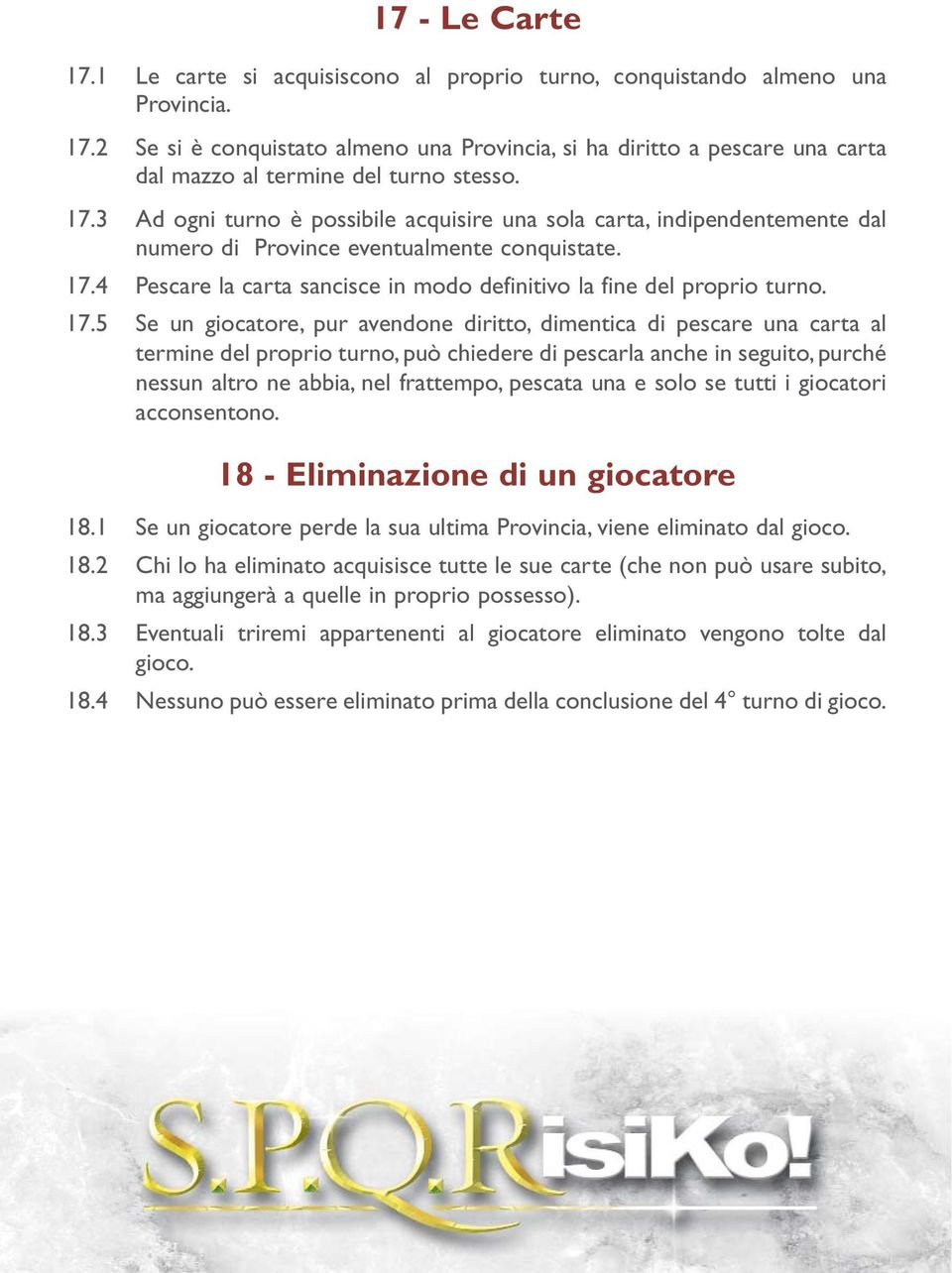4 Pescare la carta sancisce in modo definitivo la fine del proprio turno. 17.