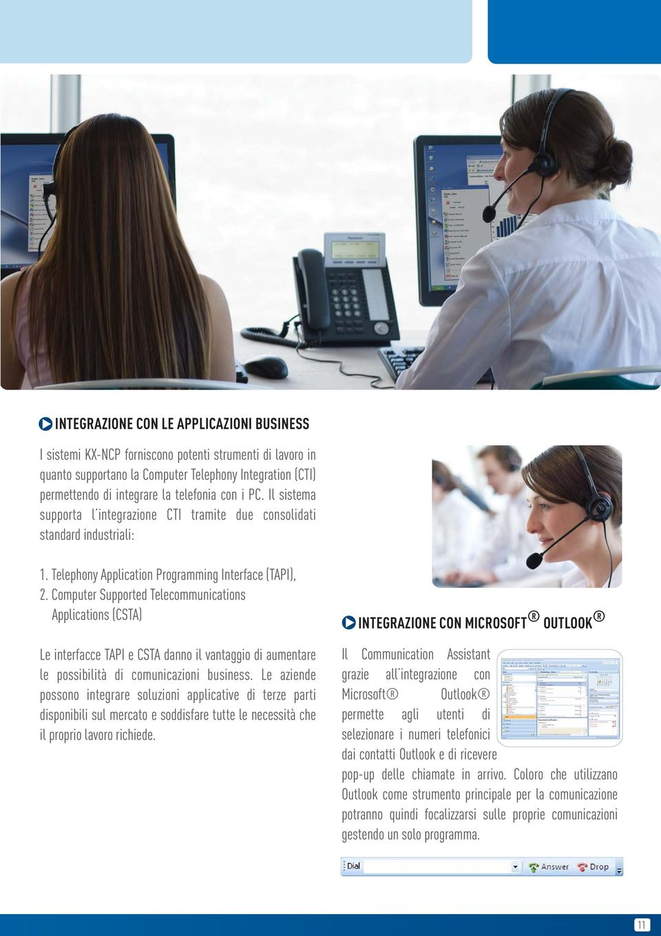 Computer Supported Telecommunications Applications (CSTA) Le interfacce TAPI e CSTA danno il vantaggio di aumentare le possibilità di comunicazioni business.