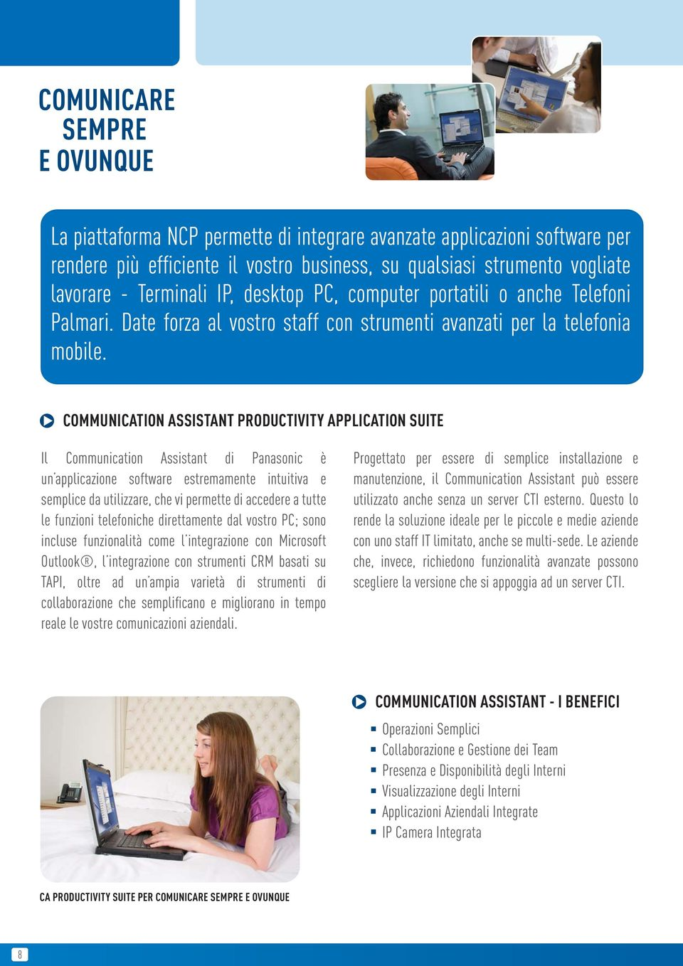 COMMUNICATION ASSISTANT PRODUCTIVITY APPLICATION SUITE Il Communication Assistant di Panasonic è un applicazione software estremamente intuitiva e semplice da utilizzare, che vi permette di accedere