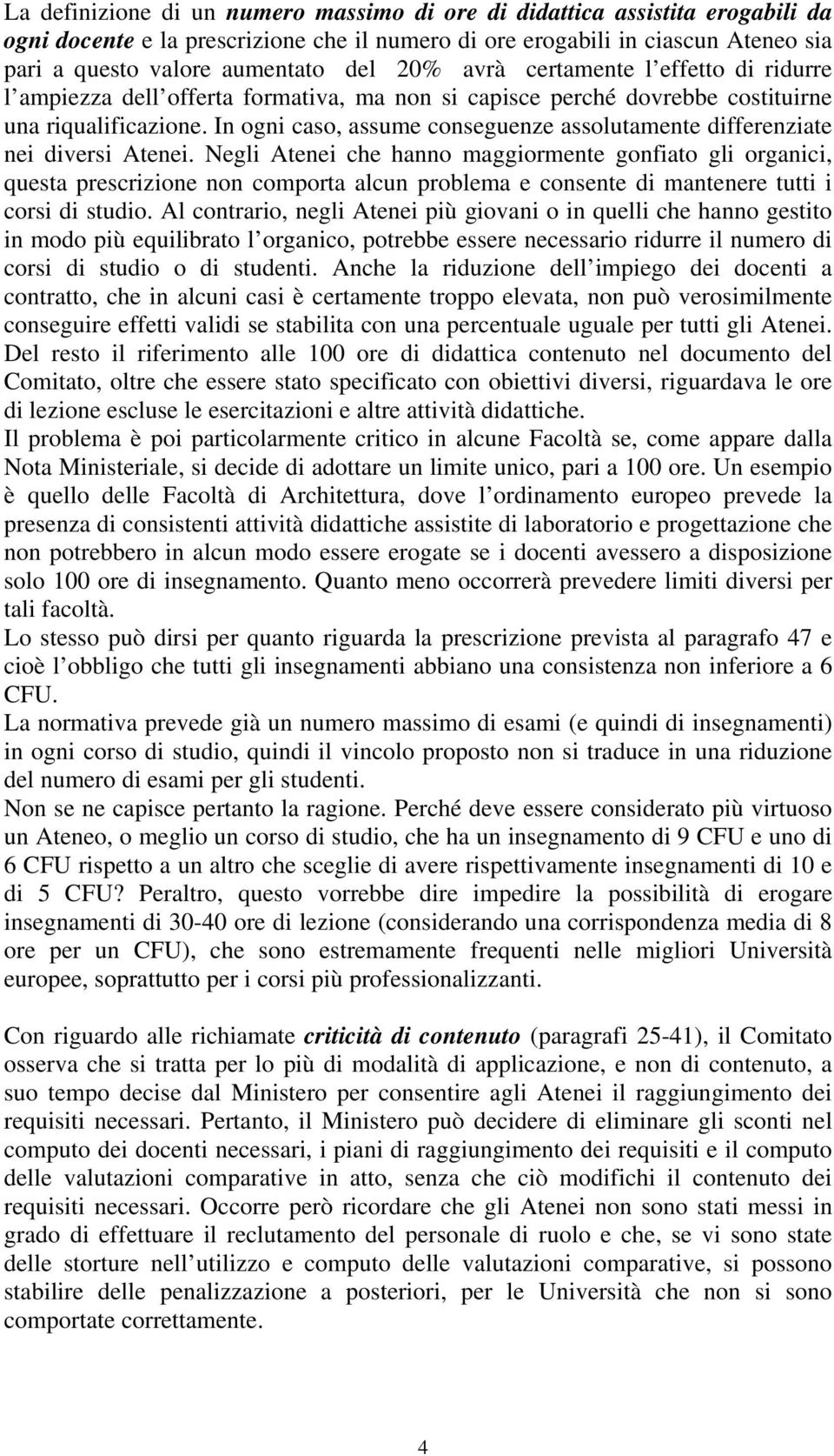 In ogni caso, assume conseguenze assolutamente differenziate nei diversi Atenei.