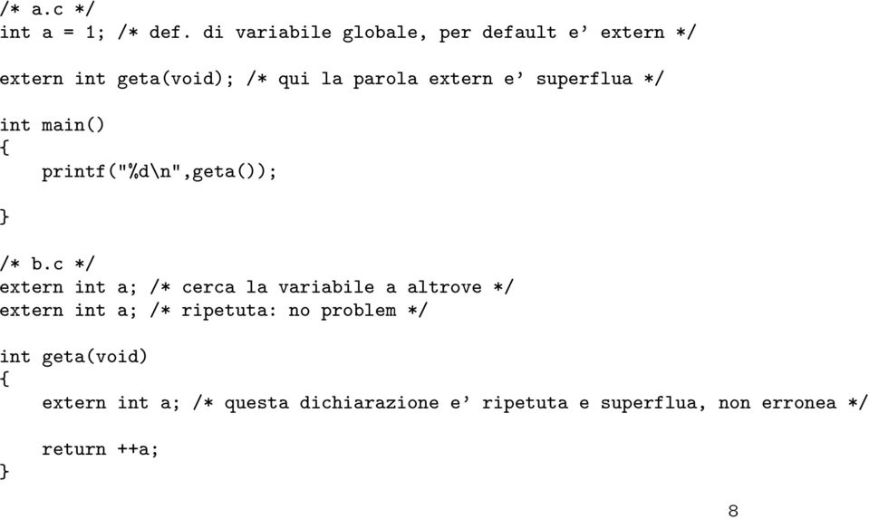 "superflua */ int main() { printf(""%d\n"",geta()); /* b."