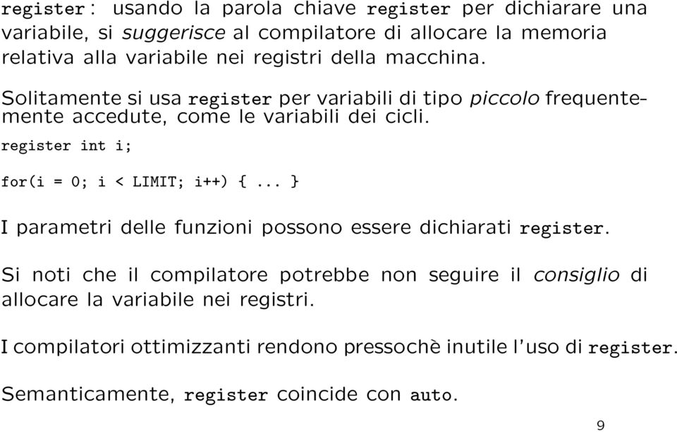 register int i; for(i = 0; i < LIMIT; i++) {... I parametri delle funzioni possono essere dichiarati register.