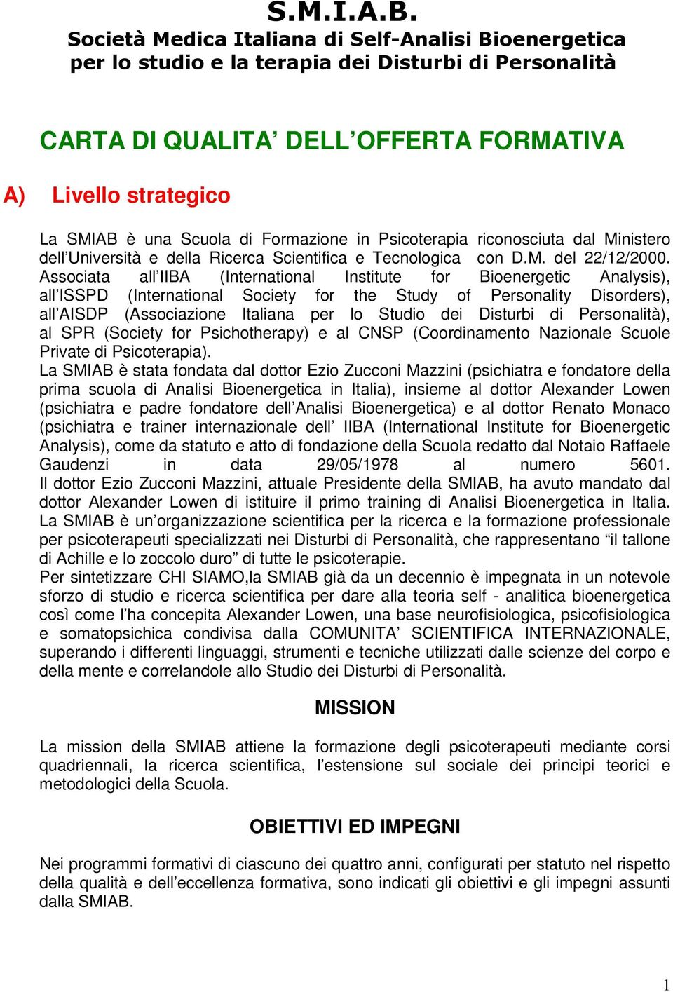 Associata all IIBA (International Institute for Bioenergetic Analysis), all ISSPD (International Society for the Study of Personality Disorders), all AISDP (Associazione Italiana per lo Studio dei
