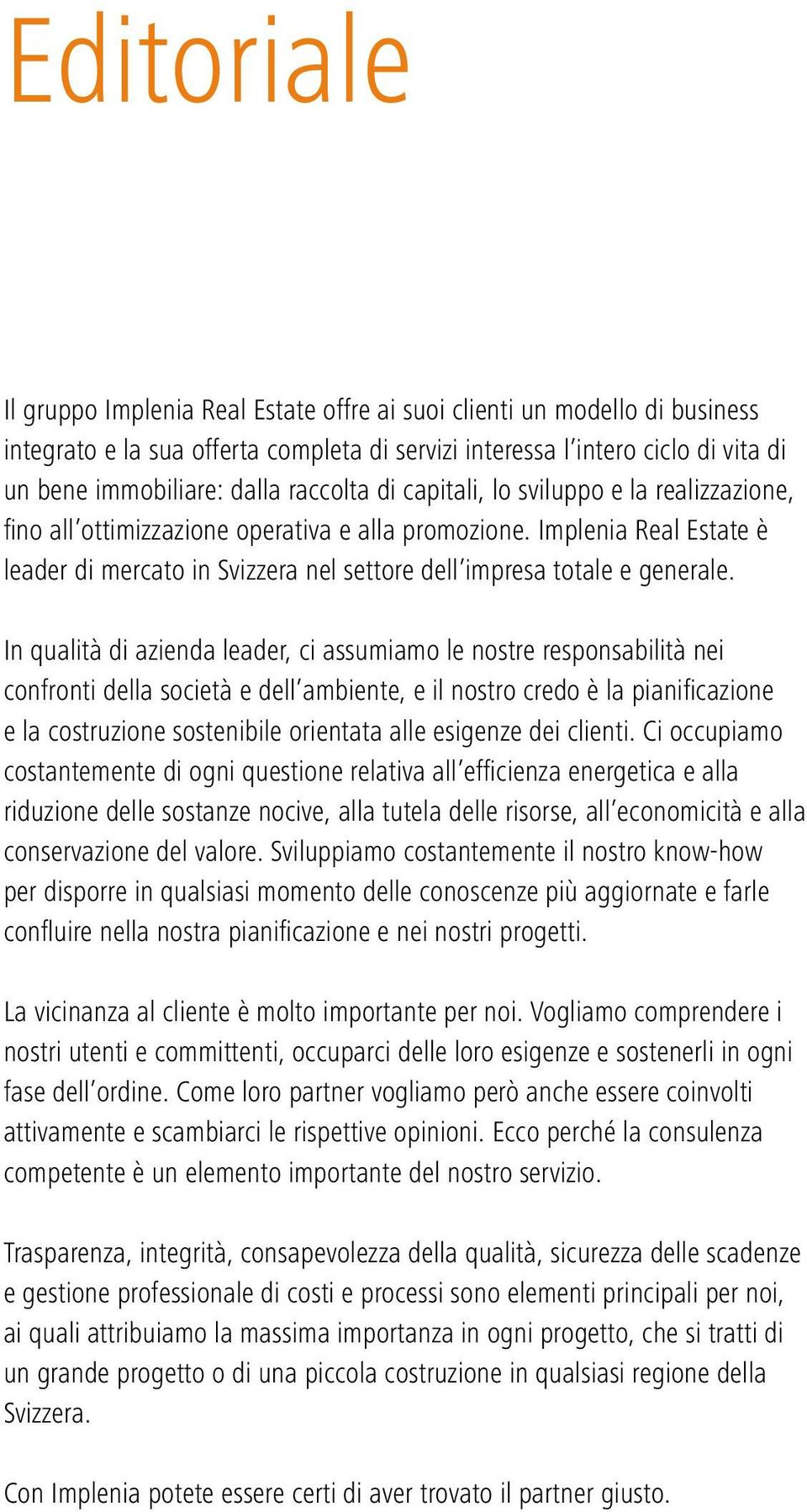 Implenia Real Estate è leader di mercato in Svizzera nel settore dell impresa totale e generale.
