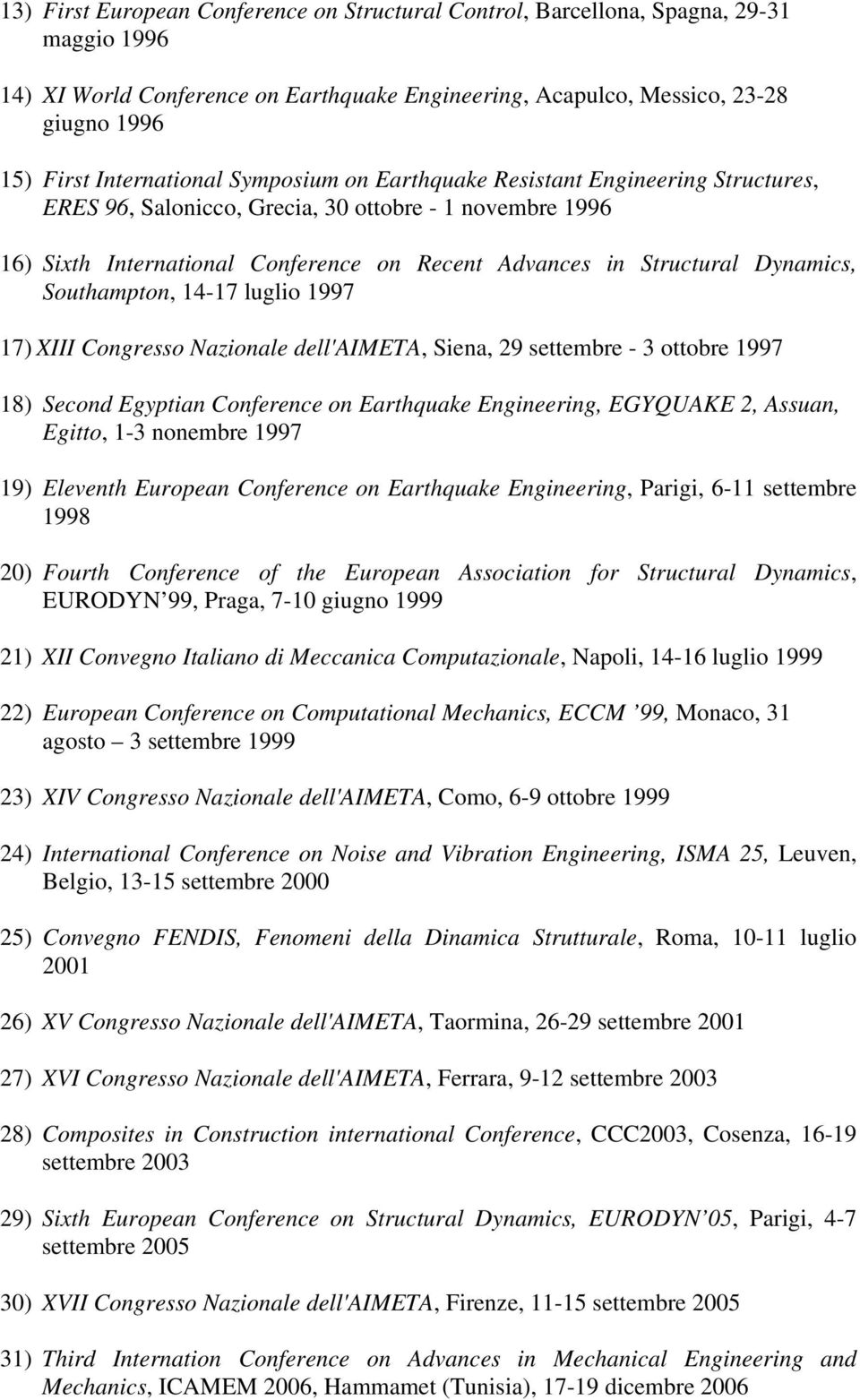 Dynamics, Southampton, 14-17 luglio 1997 17) XIII Congresso Nazionale dell'aimeta, Siena, 29 settembre - 3 ottobre 1997 18) Second Egyptian Conference on Earthquake Engineering, EGYQUAKE 2, Assuan,