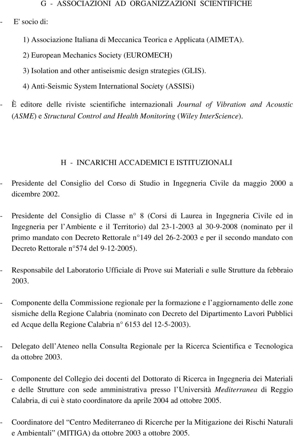 4) Anti-Seismic System International Society (ASSISi) - È editore delle riviste scientifiche internazionali Journal of Vibration and Acoustic (ASME) e Structural Control and Health Monitoring (Wiley