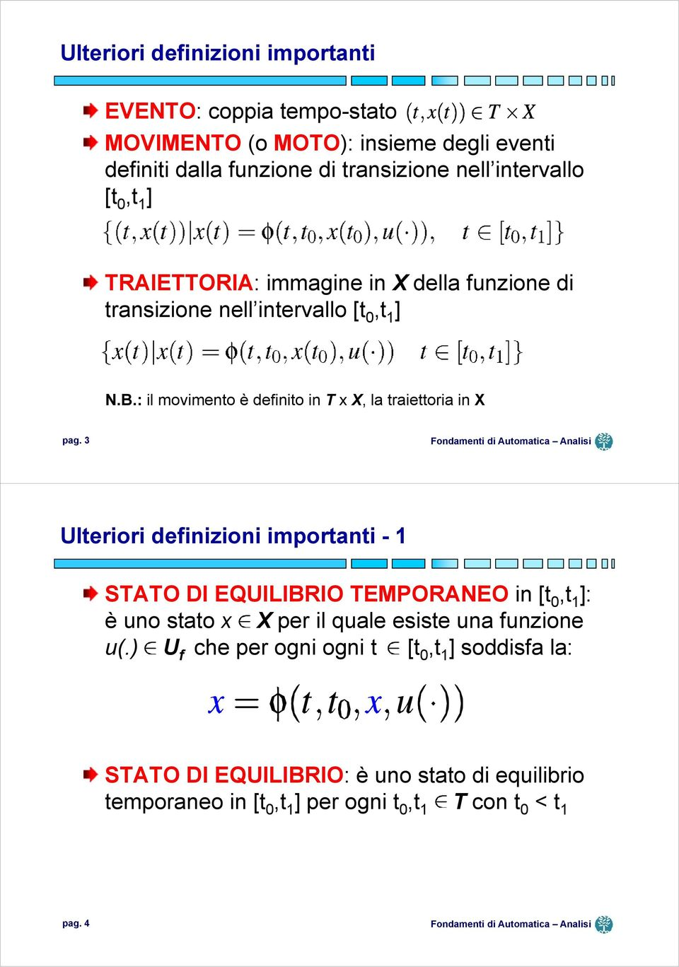 : il movimento è definito in T x X, la traiettoria in X pag.