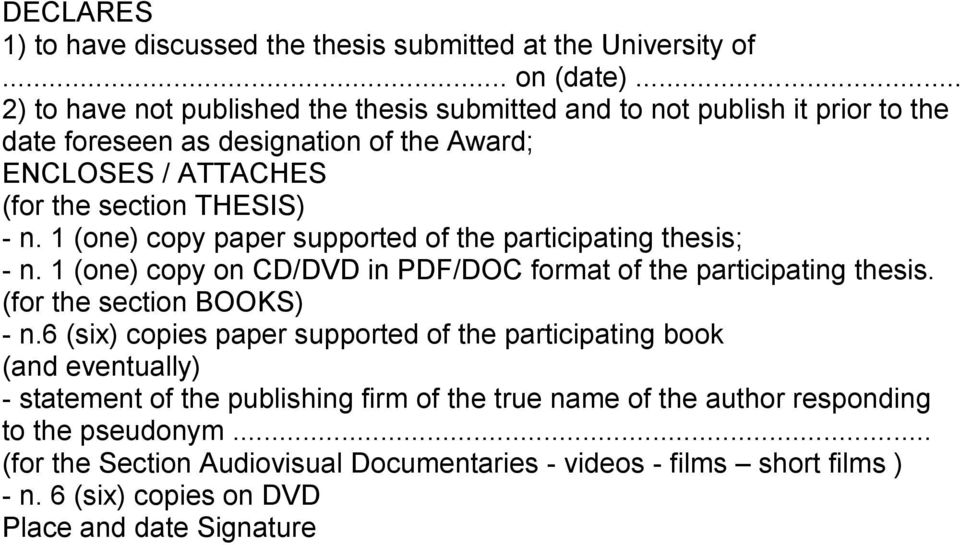 1 (one) copy paper supported of the participating thesis; - n. 1 (one) copy on CD/DVD in PDF/DOC format of the participating thesis. (for the section BOOKS) - n.