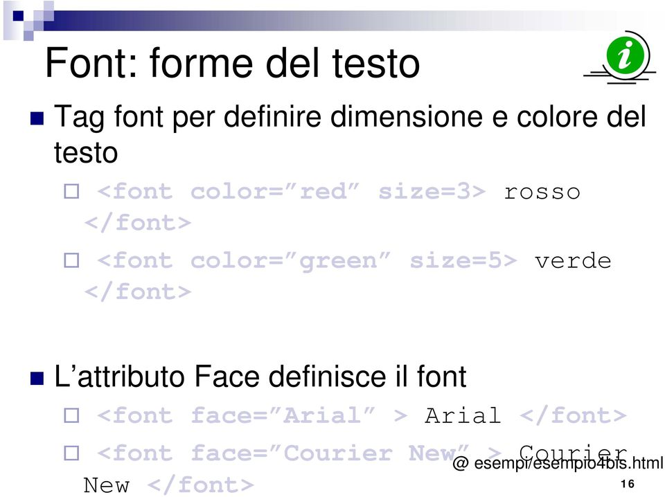 </font> L attributo Face definisce il font <font face= Arial > Arial