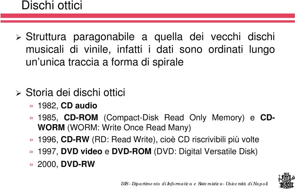 CD-ROM (Compact-Disk Read Only Memory) e CD- WORM (WORM: Write Once Read Many)» 1996, CD-RW (RD: Read